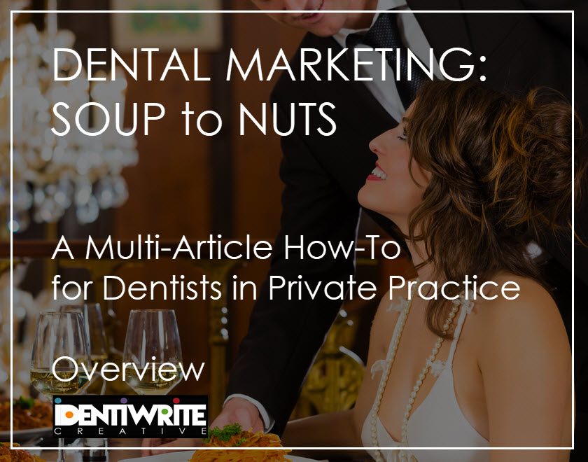 Dental Marketing: Soup to Nuts, a Multi-Article How-To for Dentists in Private Practice