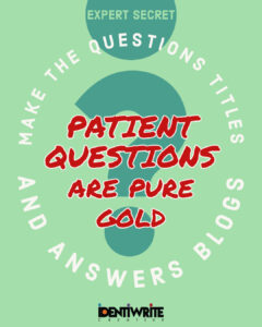 patinet questions are pure gold for dental blogs
